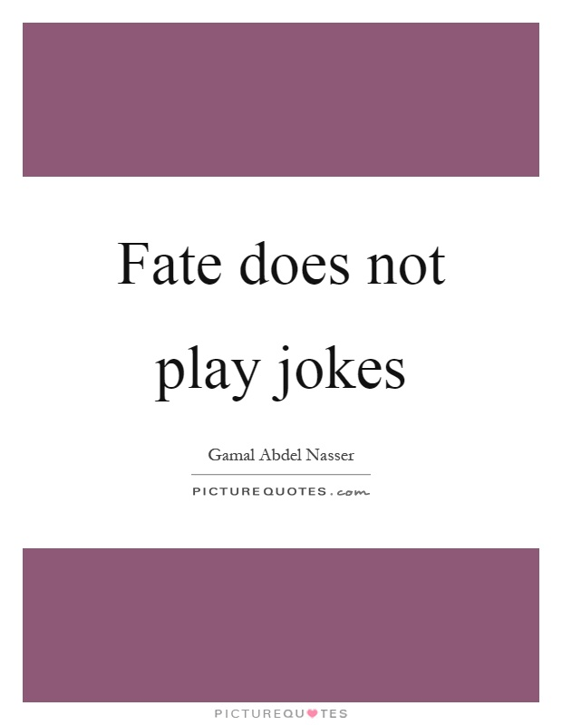 Fate does not play jokes Picture Quote #1