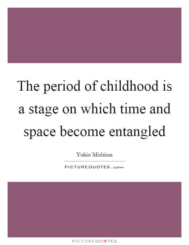 The period of childhood is a stage on which time and space become entangled Picture Quote #1