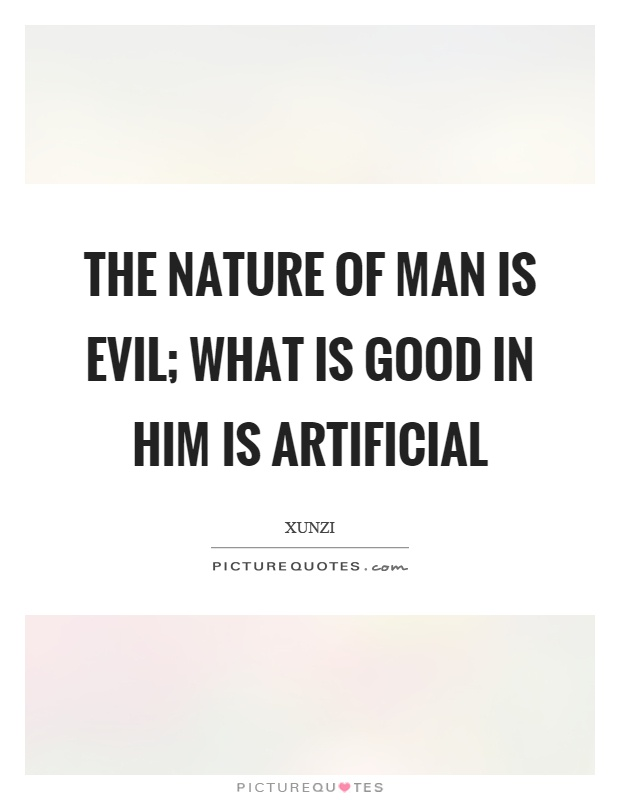 The nature of man is evil; what is good in him is artificial Picture Quote #1