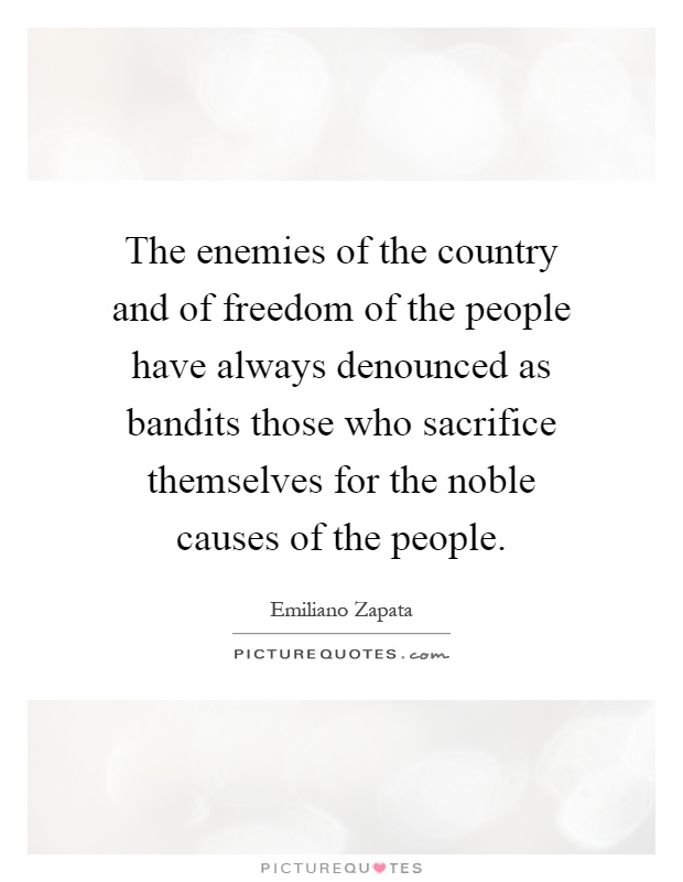 The enemies of the country and of freedom of the people have always denounced as bandits those who sacrifice themselves for the noble causes of the people Picture Quote #1