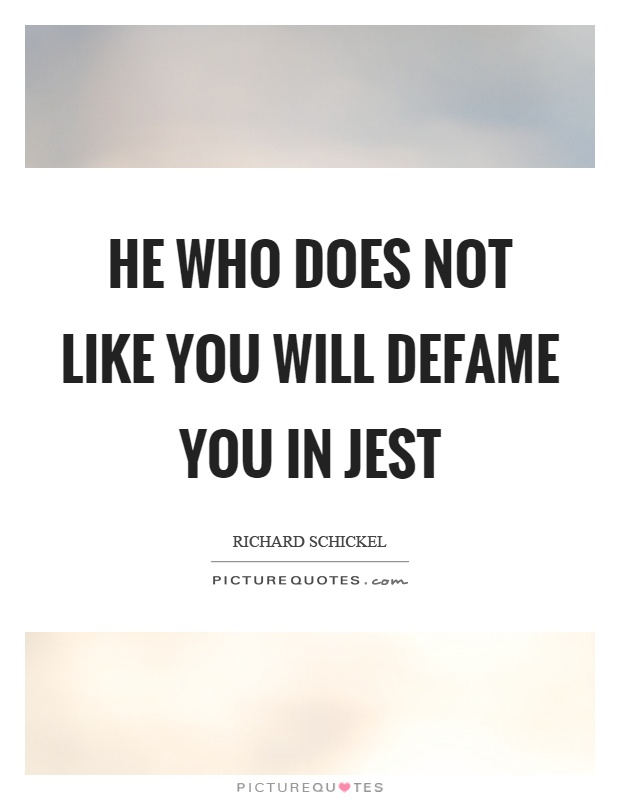 He who does not like you will defame you in jest Picture Quote #1