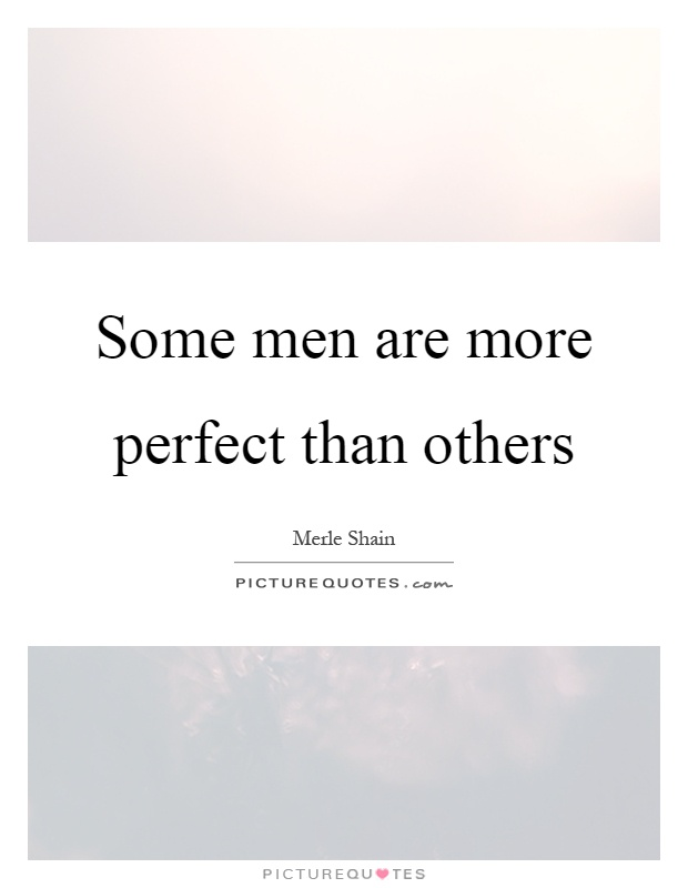 Some men are more perfect than others Picture Quote #1