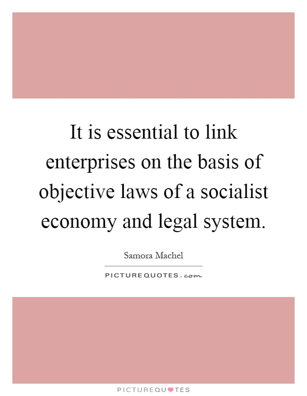 It is essential to link enterprises on the basis of objective laws of a socialist economy and legal system Picture Quote #1