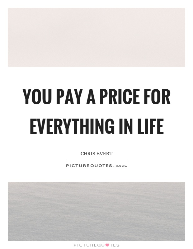 You pay a price for everything in life Picture Quote #1