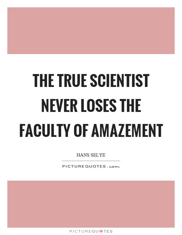 The true scientist never loses the faculty of amazement Picture Quote #1