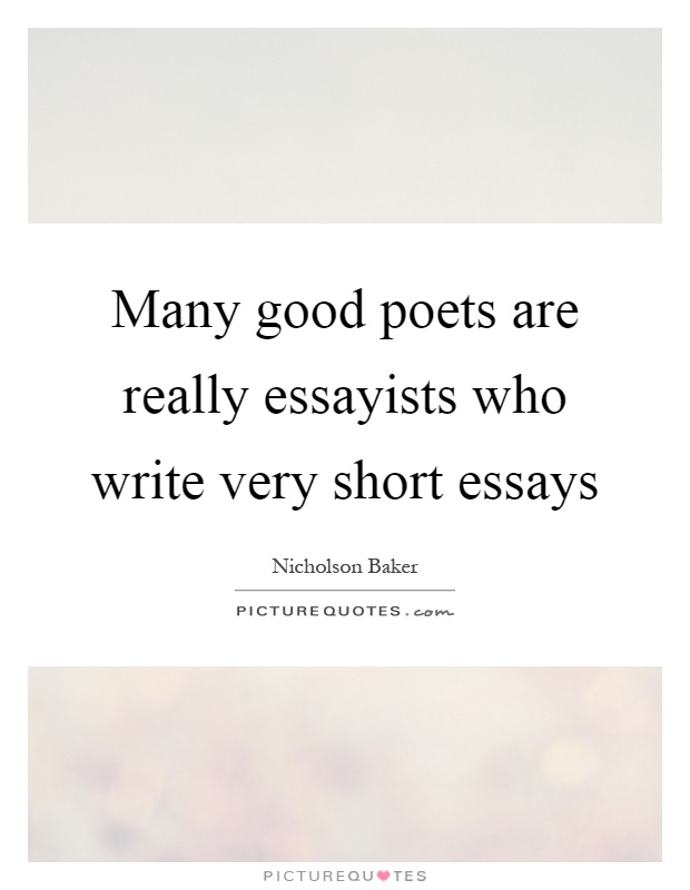 Many Good Poets Are Really Essayists Who Write Very Short