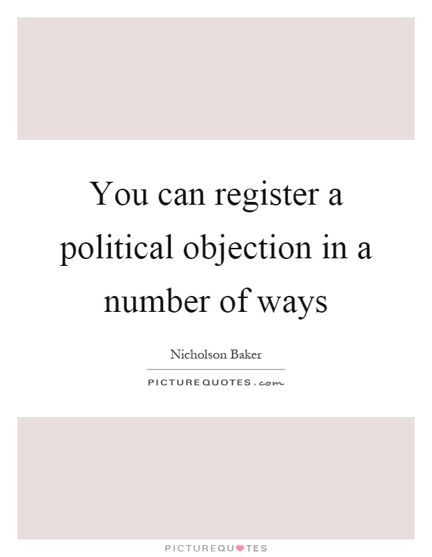 You can register a political objection in a number of ways Picture Quote #1