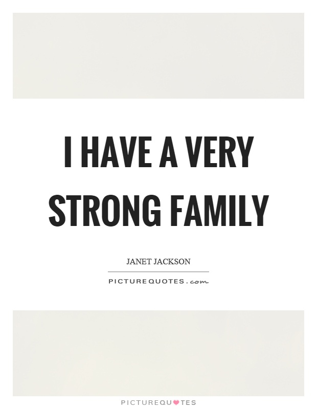 I have a very strong family Picture Quote #1