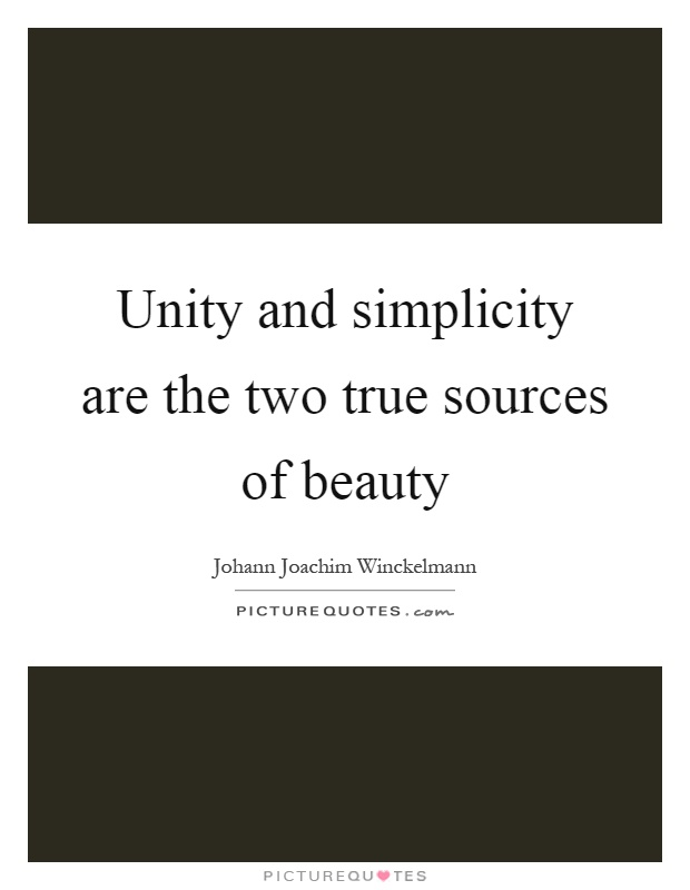 Unity and simplicity are the two true sources of beauty Picture Quote #1