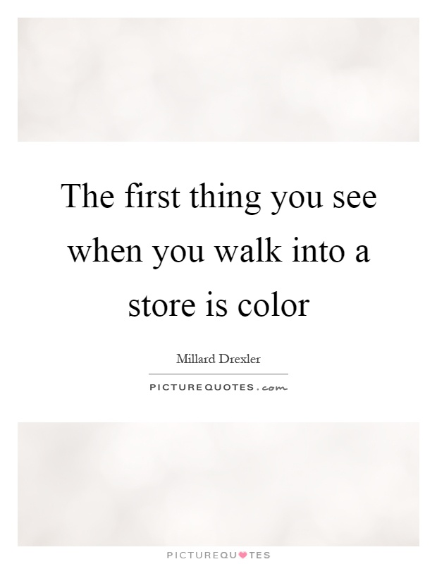 The first thing you see when you walk into a store is color Picture Quote #1