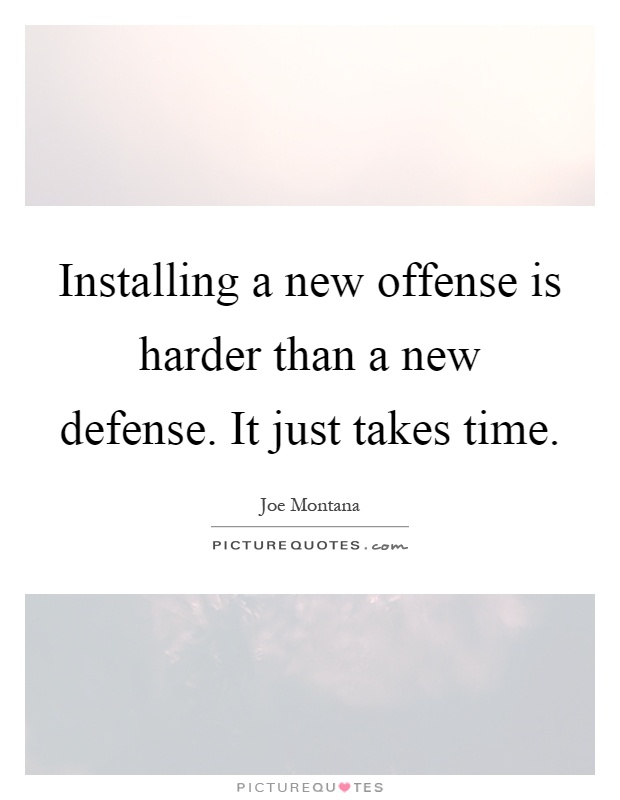 Installing a new offense is harder than a new defense. It just takes time Picture Quote #1