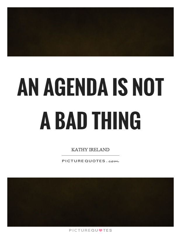 An agenda is not a bad thing Picture Quote #1