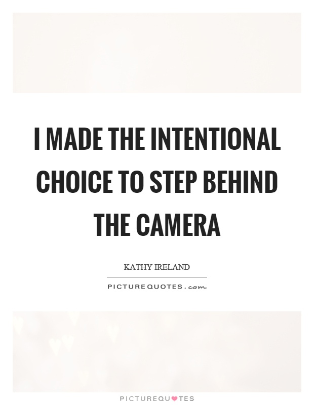 I made the intentional choice to step behind the camera Picture Quote #1