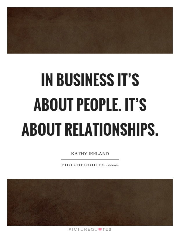 In business it's about people. It's about relationships Picture Quote #1