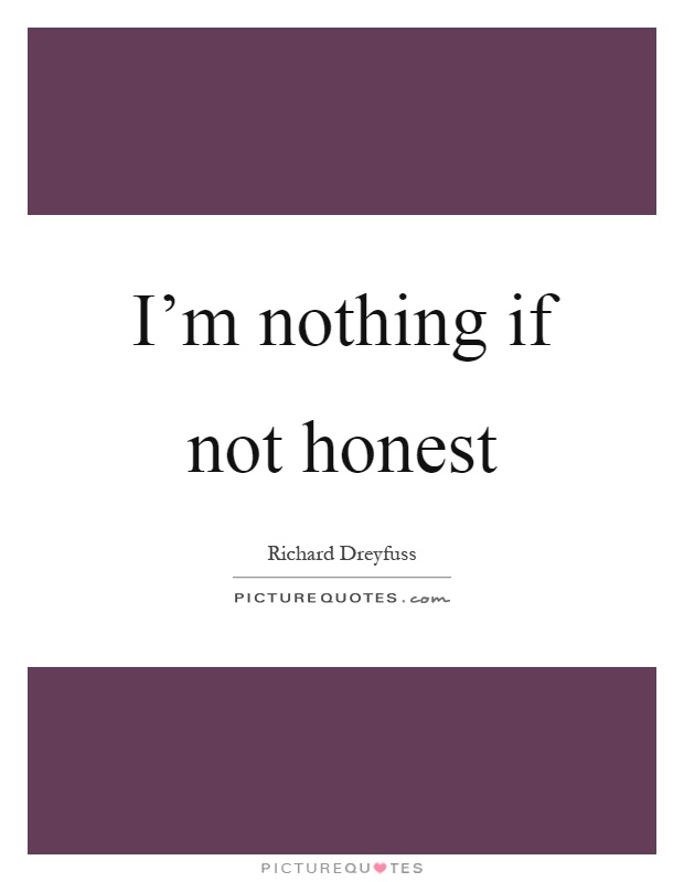 I'm nothing if not honest Picture Quote #1