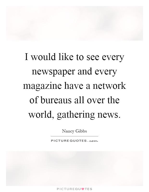 i would like to see every newspaper and every magazine