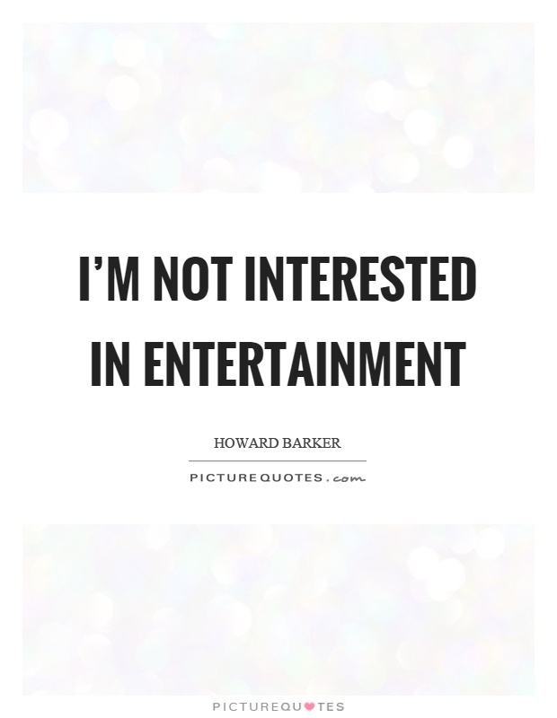 I'm not interested in entertainment Picture Quote #1