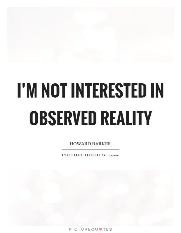 I'm not interested in observed reality Picture Quote #1