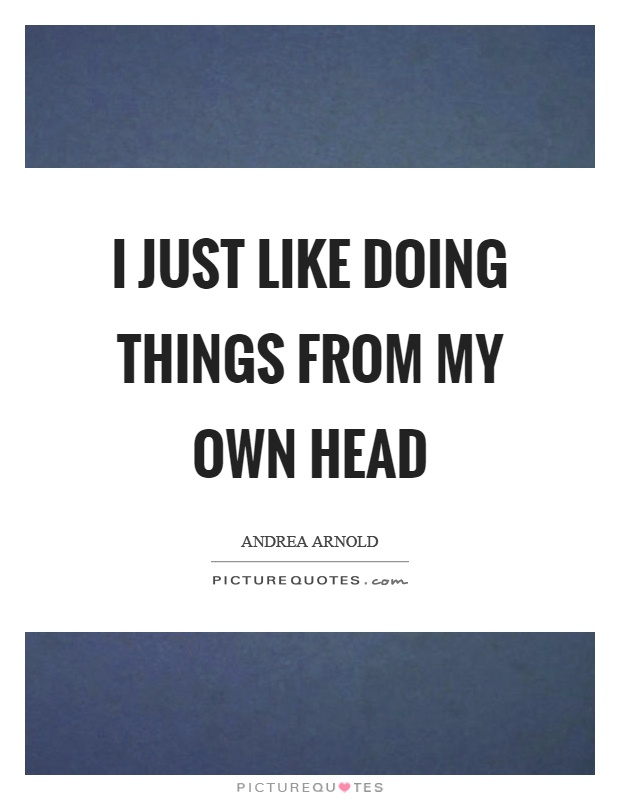 Andrea Arnold Quotes & Sayings (23 Quotations