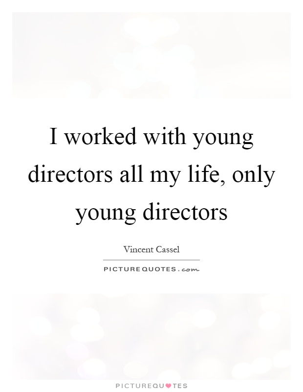I worked with young directors all my life, only young directors Picture Quote #1