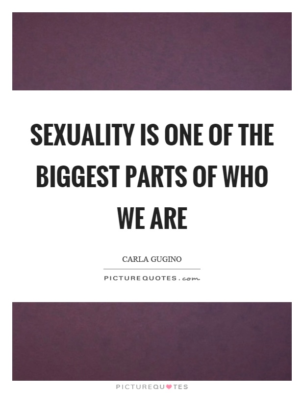 Sexuality is one of the biggest parts of who we are Picture Quote #1