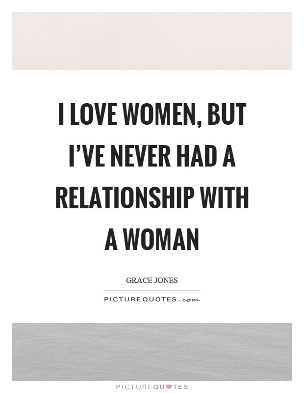 I love women, but I've never had a relationship with a woman Picture Quote #1