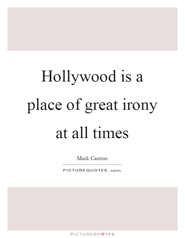 Hollywood is a place of great irony at all times Picture Quote #1