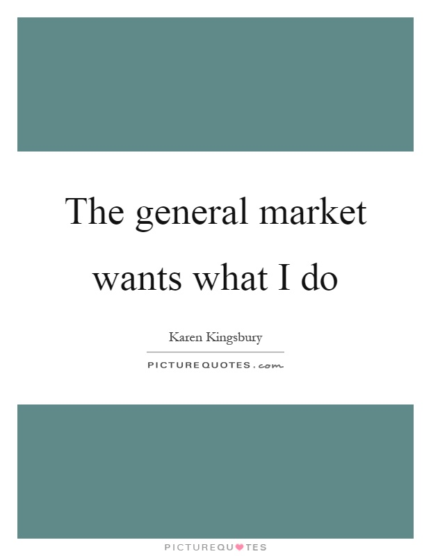 The general market wants what I do Picture Quote #1