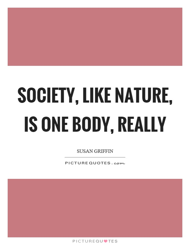 Society, like nature, is one body, really Picture Quote #1