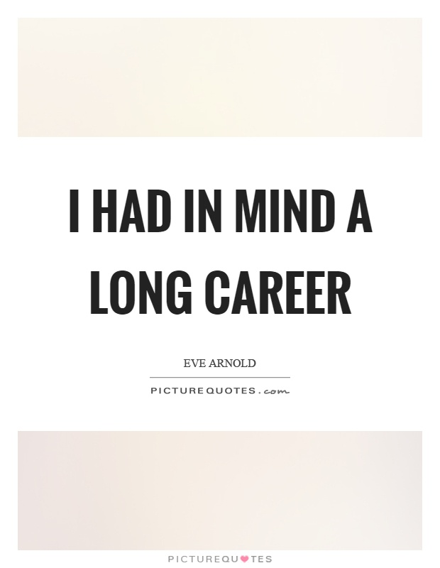 I had in mind a long career Picture Quote #1