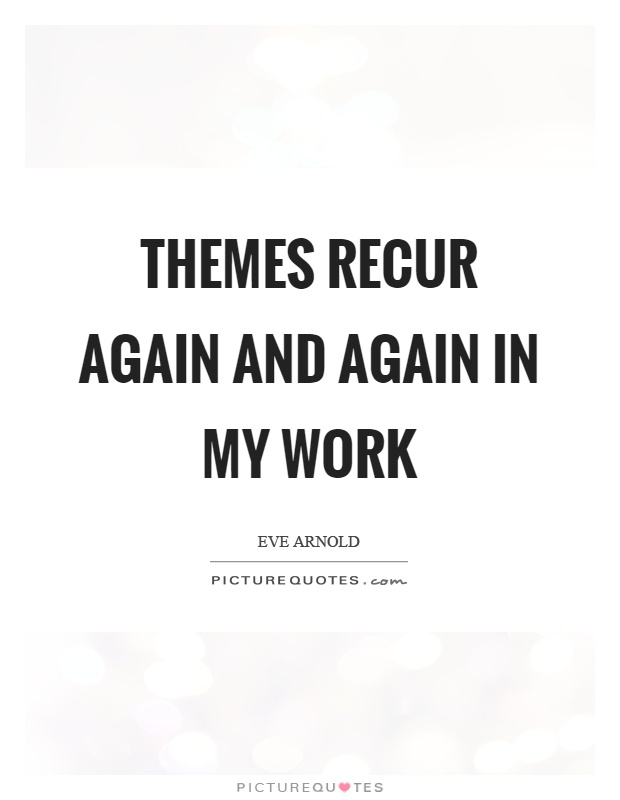 Themes recur again and again in my work Picture Quote #1