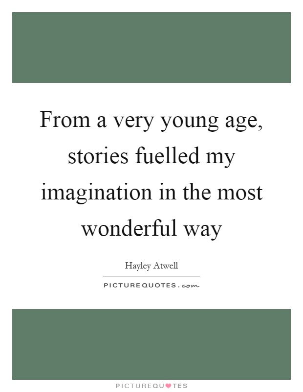 From a very young age, stories fuelled my imagination in the most wonderful way Picture Quote #1