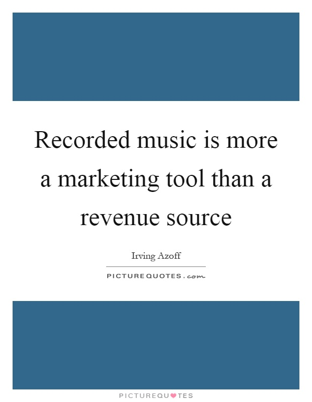 Recorded music is more a marketing tool than a revenue source Picture Quote #1