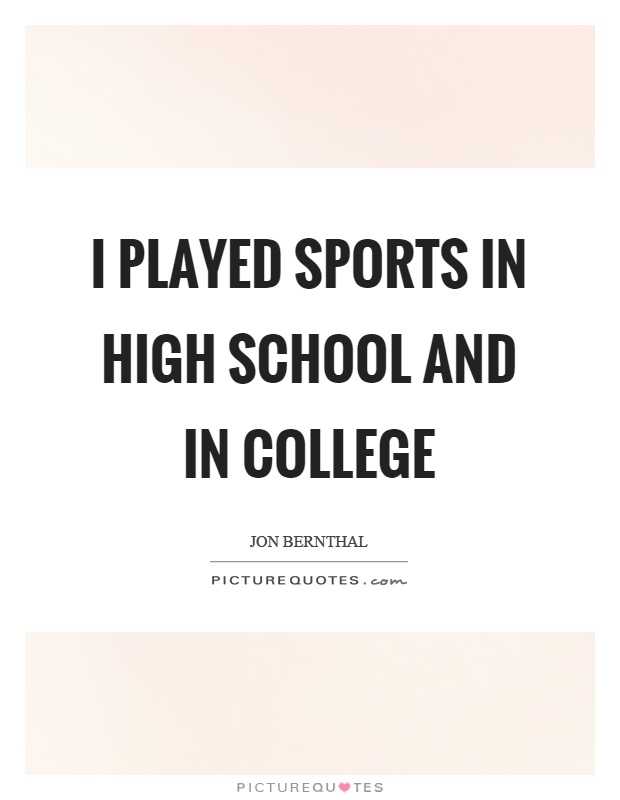 I played sports in high school and in college Picture Quote #1