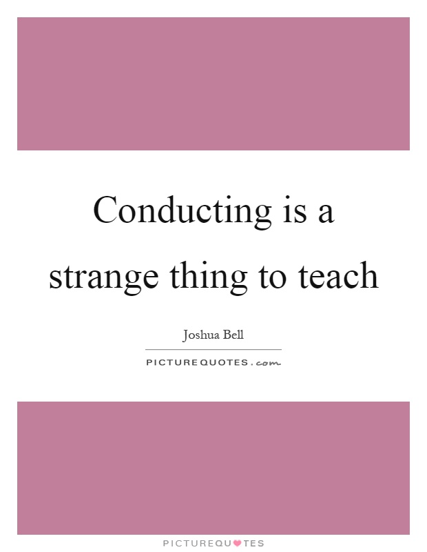 Conducting is a strange thing to teach Picture Quote #1