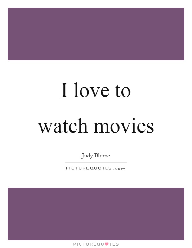 I love to watch movies Picture Quote #1