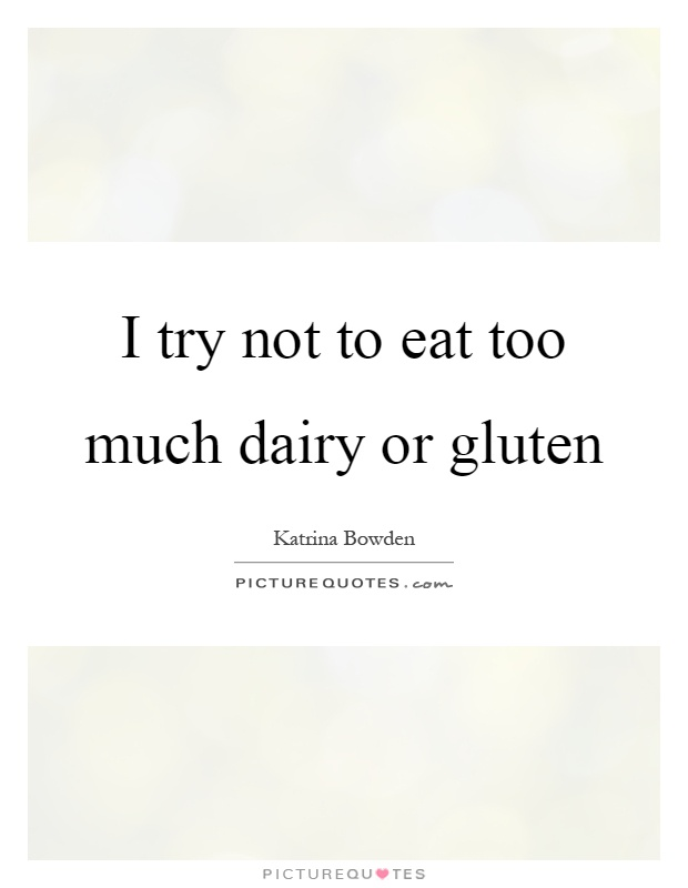 I try not to eat too much dairy or gluten Picture Quote #1
