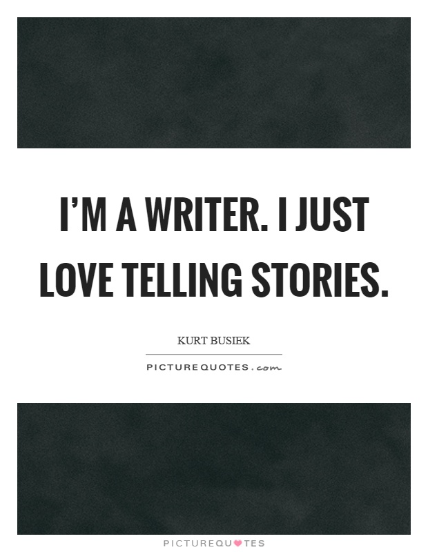 I'm a writer. I just love telling stories Picture Quote #1