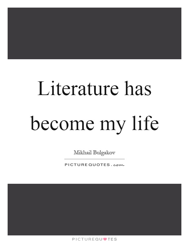 Literature has become my life Picture Quote #1