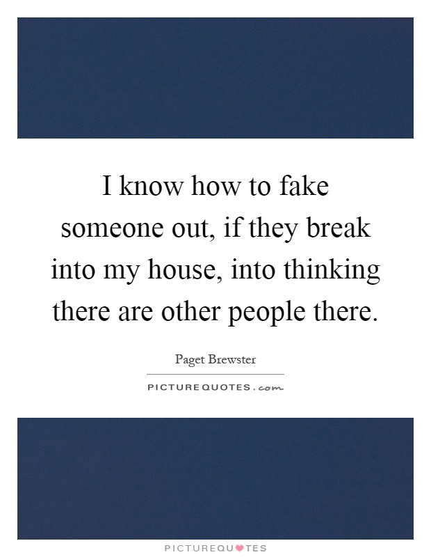 I know how to fake someone out, if they break into my house, into thinking there are other people there Picture Quote #1