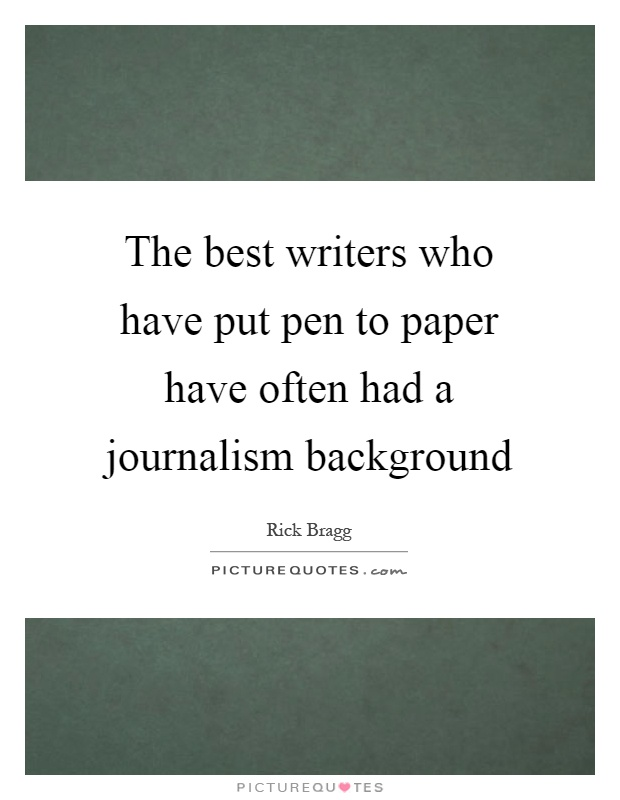 The best writers who have put pen to paper have often had a journalism background Picture Quote #1