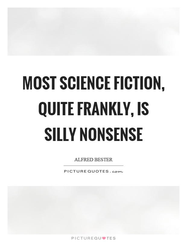 Most science fiction, quite frankly, is silly nonsense Picture Quote #1