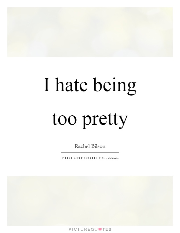 I hate being too pretty Picture Quote #1