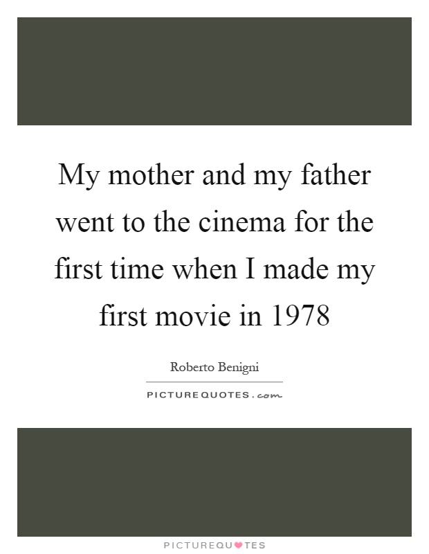 My mother and my father went to the cinema for the first time when I made my first movie in 1978 Picture Quote #1