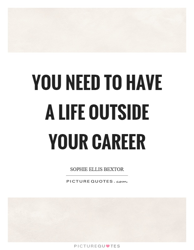 You need to have a life outside your career Picture Quote #1