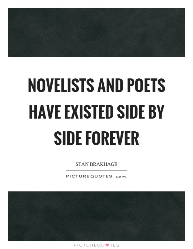 Novelists and poets have existed side by side forever Picture Quote #1