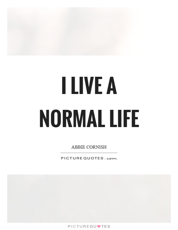 I live a normal life Picture Quote #1