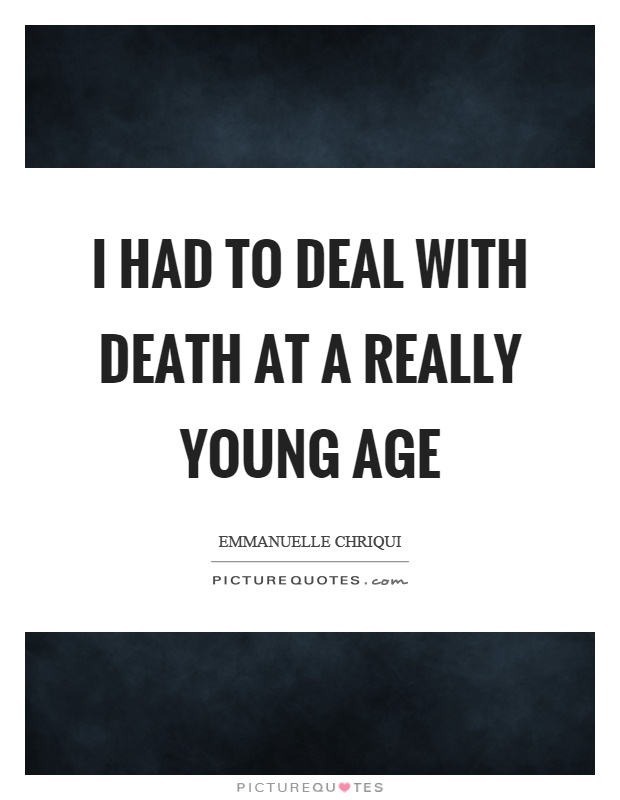 I had to deal with death at a really young age Picture Quote #1