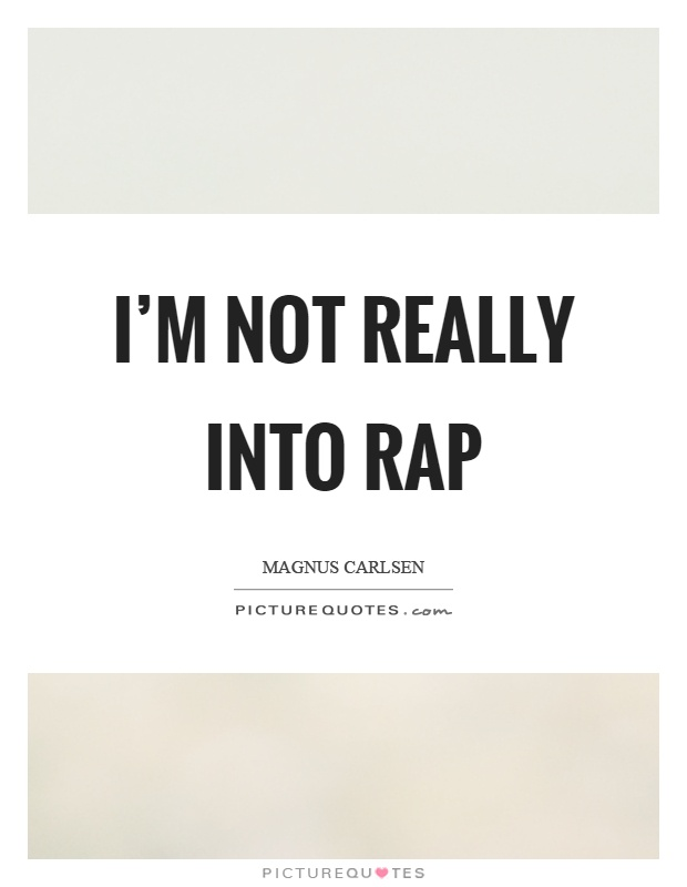 I'm not really into rap Picture Quote #1