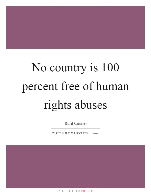 No country is 100 percent free of human rights abuses Picture Quote #1